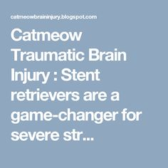 Catmeow Traumatic Brain Injury : Stent retrievers are a game-changer for severe str...
