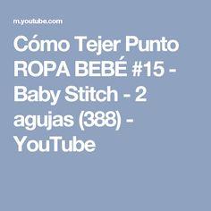 Cómo Tejer Punto ROPA BEBÉ #15 - Baby Stitch - 2 agujas (388) - YouTube