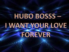 Hubo Bosss - I Want Your Love Forever