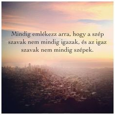 Mindig emlékezz arra, hogy a szép szavak nem mindig igazak, . Always remember that beautiful words are not always true .- Always remember that beautiful words are not always true Favorite Quotes, Best Quotes, Funny Quotes, Life Quotes, Dont Break My Heart, Motivational Quotes, Inspirational Quotes, Bad Mood, Always Remember