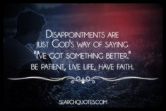 Disappointments Are Just Gods Way Of Saying Ive Got Something Better