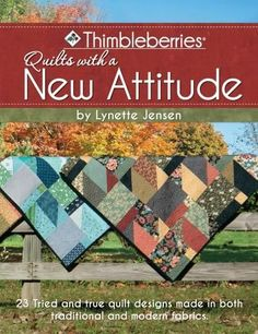 Thimbleberries Quilts With a New Attitude: 23 Tried and True Quilt Designs Made in Both Traditional and Modern Fa...