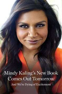 Mindy Kaling's New Book Comes Out Tomorrow and We're Dying of Excitement. We can already imagine how amazing this book will be and how excited we are to actually read it.