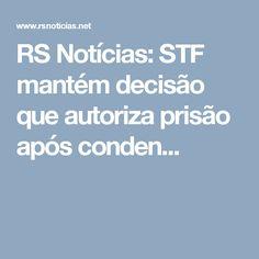 RS Notícias: STF mantém decisão que autoriza prisão após conden...