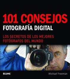 101 consejos: Fotografía digital: Los secretos de los mejores fotógrafos del mundo (Spanish Edition) by Michael Freeman http://www.amazon.com/dp/8480768339/ref=cm_sw_r_pi_dp_RZjOub12MPWGM