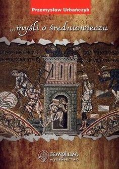 ...myśli o średniowieczu - Przemysław Urbańczyk - Książka