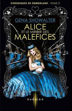 Alice et le miroir des maléfices (Chroniques de Zombieland, Tome 2) de Gena Showalter