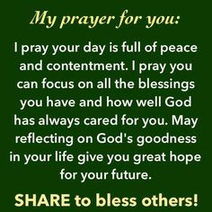 I Pray Your Day Is Full Of Peace and Contentment. I Pray You Can Focus on all the Blessings You have And how well God Has always Cared for You. May Reflecting On God's goodness In your life give you great hope for your future. Famous Prayers, Mom Prayers, Bible Prayers, Prayer For Peace, Prayer For Today, Today's Prayer, Daily Prayer, Prayer For Friendship, Prayer Changes Things
