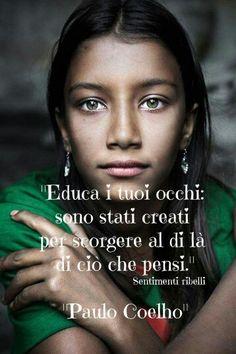 Con gli occhi dobbiamo poter vedere il cuore degli altri! Impara ad imparare. #sviluppocognitivo