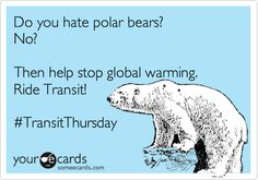 Do you hate polar bears? No? Then help stop global warming. Ride Transit! #TransitThursday.