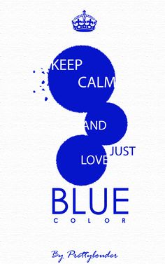 Keep Calm and just Love Blue color by Prettylouder #color #blue