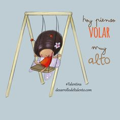 """Hoy pienso volar muy ALTO"" #Talentina #Optimismo"
