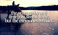 """The years go by, and time just seems to fly, but the memories remain..."" - ""September"" by Daughtry."