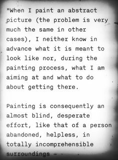 gerhard richter. Same as when I write. Do all of us artists and creators find it this way I wonder?