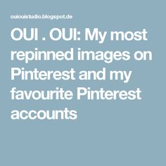 OUI . OUI: My most repinned images on Pinterest and my favourite Pinterest accounts