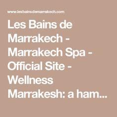 Les Bains de Marrakech - Marrakech Spa - Official Site - Wellness Marrakesh: a hammam for a massage or bath care Marrakech