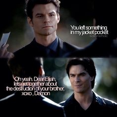 Another of Damon's perfect one liner's. Damon Salvatore & Elijah Mikaelson. Season 2. The Vampire Diaries. ♥