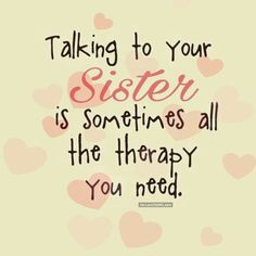 Talking To Your Sister Is The Best Therapy quotes quote sisters sister family quote family quotes siblings sister quotes i love my sister quotes quotes for sisters Soul Sister Quotes, Missing Sister Quotes, Cute Sister Quotes, Little Sister Quotes, Sister Poems, Brother Sister Quotes, Best Friend Quotes, New Quotes, Life Quotes