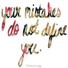 Your mistakes do not define you. #quote