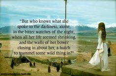 - Gandalf to Éomer about Éowyn, The Return of the King, Book V, The Houses of Healing