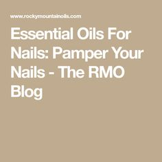 Essential Oils For Nails: Pamper Your Nails - The RMO Blog