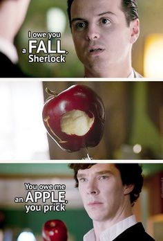 I owe you: the Sherlock/ Moriarty tally. It really was a waste of a perfectly good apple and have you seen how little good food the Holmes-Watson household normally has?