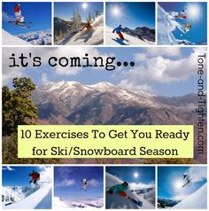 10 best exercises to get you ski/snowboard ready from Tone-and-Tighten.com. Even if you're not into winter, it's a great legs and core workout!