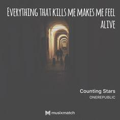 Everything that kills me makes me feel alive #CountingStars #OneRepublic