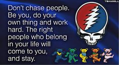 Don't chase people Grateful Dead Shows, Grateful Dead Poster, Grateful Dead Quotes, Wall Of Sound, Do Your Own Thing, Dead And Company, Dead Memes, Hippie Peace, Forever Grateful