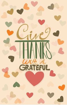 Give thanks with a grateful <3.