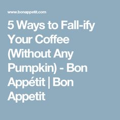 5 Ways to Fall-ify Your Coffee (Without Any Pumpkin) - Bon Appétit | Bon Appetit