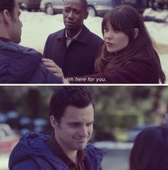 """""""I am here for you"""" - New Girl, Nick and Jess"""