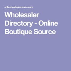 Wholesaler Directory - Online Boutique Source