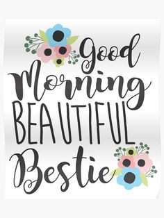 'Good Morning Beautiful Bestie Friendship BFF' Poster by printedkicks Good Morning Gift, Good Morning For Him, Good Morning Handsome, Good Morning My Friend, Good Morning Coffee, Good Morning Greetings, Good Morning Romantic, Morning Pictures, Good Morning Images