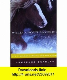 Wild About Horses Lawrence Scanlan ,   ,  , ASIN: B003B7MA7K , tutorials , pdf , ebook , torrent , downloads , rapidshare , filesonic , hotfile , megaupload , fileserve