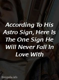 According To His Astro Sign, Here Is The One Sign He Will Never Fall In Love With