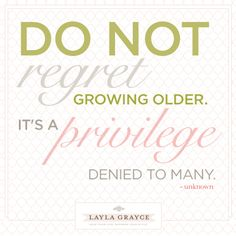 Do not regret growing older. It's a privilege denied to many. (unknown) #laylagrayce #quote