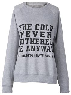 "Have it with $19.99&free shipping! This ""The cold never bothered me anyway"" sweatshirt gonna keep all the cold away with its soft&warm feel. It says ""Just kidding I hate winter"" but I do love this cute letter print sweatshirt. Take it from Cupshe.com"