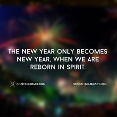 The New Year Only Becomes New Year, When We Are Reborn In Spirit.