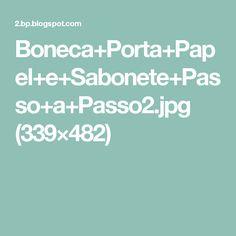 Boneca+Porta+Papel+e+Sabonete+Passo+a+Passo2.jpg (339×482)