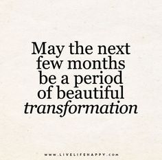May the next few months be a period of beautiful transformation. #wisdom #affirmations