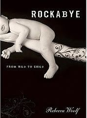 Rockabye: From Wild to Child by Rebecca Wolf (my favorite mommy blogger)