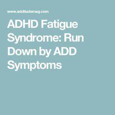 ADHD Fatigue Syndrome: Run Down by ADD Symptoms