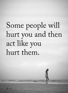 people quotes some people will hurt you and then act like you hurt them.