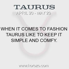 Fact about Taurus: When it comes to fashion Taurus like to keep it simple... #taurus, #taurusfact, #zodiac. Taurus, Join To Our Site https://www.horozo.com You will find there Tarot Reading, Personality Test, Horoscope, Zodiac Facts And More. You can also chat with other members and play questions game. Try Now!