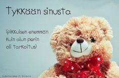 Löytyykö tällainen ihminen sinun elämästäsi? #tykkään #sinusta #aikapaljon Happy Quotes, Life Quotes, Finnish Language, Seriously Funny, Cute Love Quotes, I Miss You, Motivational Quotes, Friendship, Teddy Bear