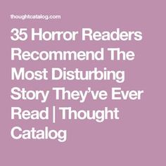 35 Horror Readers Recommend The Most Disturbing Story They've Ever Read | Thought Catalog