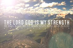 The Lord God is my Strength, my personal bravery,  and  my invincible army; He makes my feet like hinds' feet and will make me to walk [not to stand still in terror, but to walk]  and  make [spiritual] progress upon my high places [of trouble, suffering, or responsibility]! For the Chief Musician; with my stringed instruments. (Habakkuk 3:19 AMP)