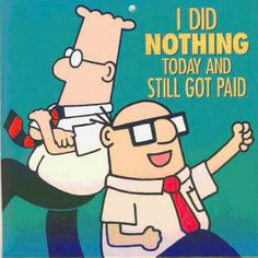 I did nothing today and still got paid ^^