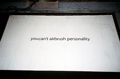 can't airbrush personality haha